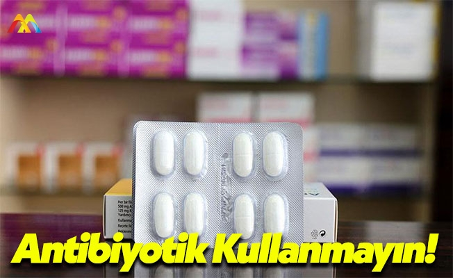 Antibiyotik Kullanımı Konusunda Dikkatli Olun!