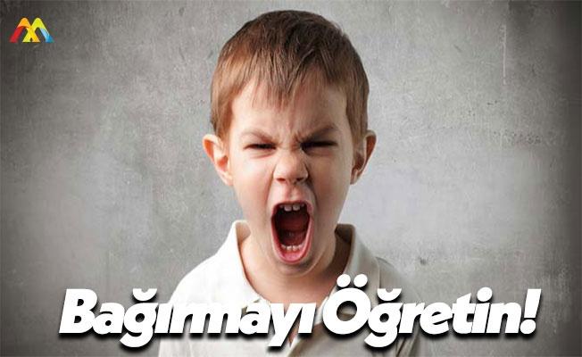 Çocuklarınıza Bağırmayı Öğretin!