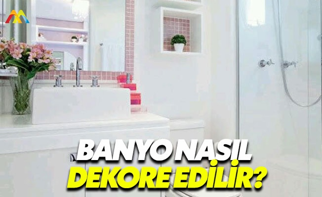 Banyo dekore etmenin püf noktaları