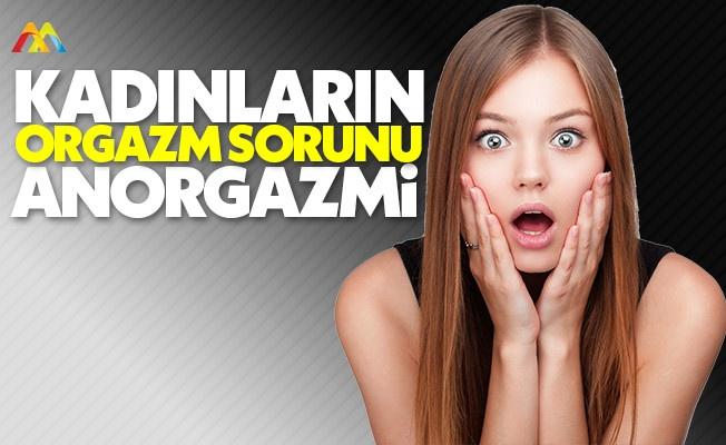 Kadınların orgazm olamama sorunu: Anorgazmi