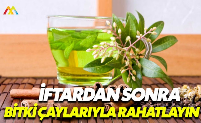 Ramazan'da hayat kurtaran bitki çayları