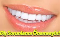 Diş Sorunlarına Mutlaka Önlem Alın!